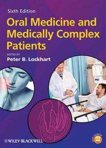 Oral Medicine and Medically Complex Patients, 6th edition (repost)