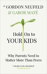 Hold on to Your Kids: Why Parents Need to Matter More Than Peers, UK Edition