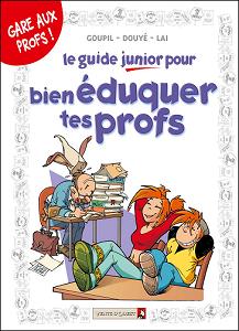 Le Guide Junior - Tome 10 - Le Guide Junior Pour Bien Éduquer Tes Profs