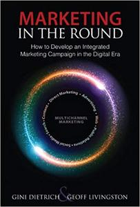 Marketing in the Round: How to Develop an Integrated Marketing Campaign in the Digital Era (Que Biz-Tech) [Repost]