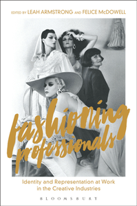 Fashioning Professionals Identity and Representation at Work in the Creative Industries