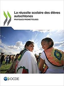 La réussite scolaire des élèves autochtones: Pratiques prometteuses by OECD
