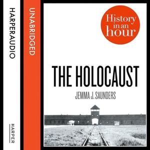 «The Holocaust: History in an Hour» by Jemma J. Saunders