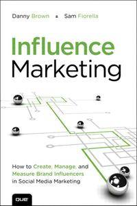 Influence Marketing: How to Create, Manage, and Measure Brand Influencers in Social Media Marketing (repost)