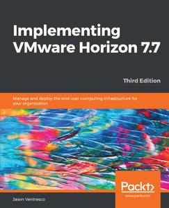 Implementing VMware Horizon 7.7, 3rd Edition