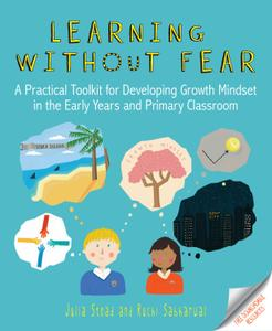 Learning without Fear: A practical toolkit for developing growth mindset in the early years and primary classroom