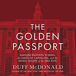The Golden Passport: Harvard Business School, the Limits of Capitalism, and the Moral Failure of the MBA Elite [Audiobook]