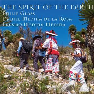 Philip Glass, Daniel Medina De La Rossa & Erasmo Medina Medina - The Spirit of the Earth (2018)