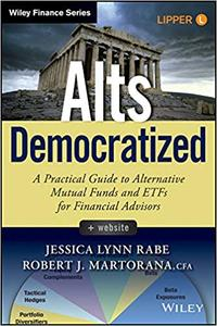 Alts Democratized, + Website: A Practical Guide to Alternative Mutual Funds and ETFs for Financial Advisors