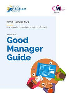 The Good Manager Guide Book 10 Best Laid Plans How to lead and contribute to projects effectively