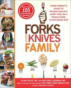 «Forks Over Knives Family: Every Parent's Guide to Raising Healthy, Happy Kids on a Whole-Food, Plant-Based Diet» by Alo