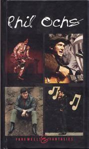 Phil Ochs - Farewells & Fantasies (1964-1975) {3D Box Set Elektra-Rhino R2 73518 rel 1997}