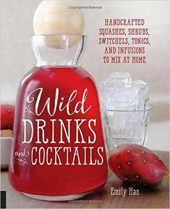 Wild Drinks & Cocktails: Handcrafted Squashes, Shrubs, Switchels, Tonics, and Infusions to Mix at Home (repost)