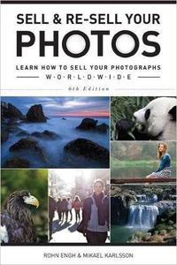Sell & Re-Sell Your Photos: Learn How to Sell Your Photographs Worldwide, 6th Edition (repost)