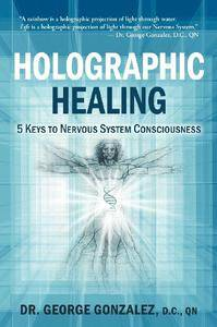 Holographic Healing: 5 Keys to Nervous System Consciousness (Volume 1) (repost)