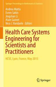 Health Care Systems Engineering for Scientists and Practitioners: HCSE, Lyon, France, May 2015