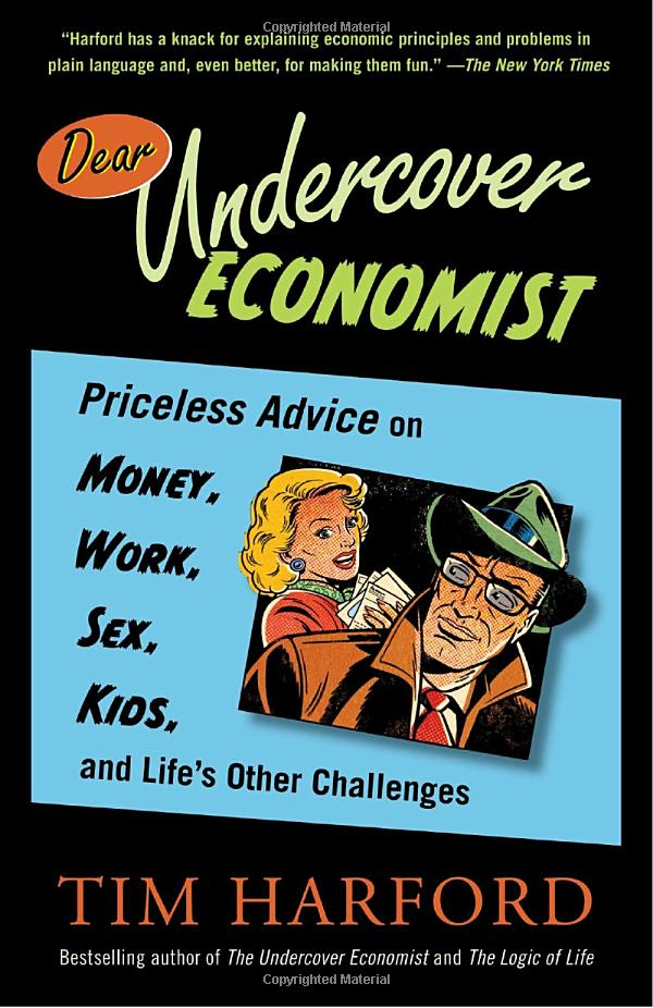 Dear Undercover Economist: Priceless Advice on Money, Work, Sex, Kids, and Life's Other Challenges (repost)