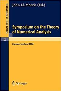 Symposium on the Theory of Numerical Analysis: Held in Dundee/Scotland, September 15-23, 1970