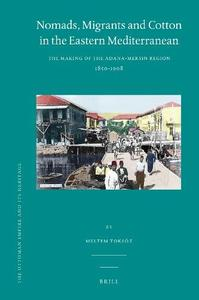 Nomads, Migrants and Cotton in the Eastern Mediterranean: The Making of the Adana-Mersin Region 1850-1908