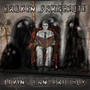 Broken Parachute - Living Dangerously (2019)