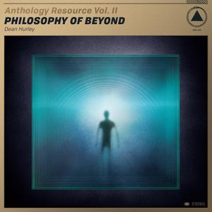 Dean Hurley - Anthology Resource Vol. II: Philosophy of Beyond (2019)
