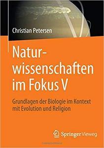 Naturwissenschaften im Fokus V: Grundlagen der Biologie im Kontext mit Evolution und Religion (German Edition) [Repost]