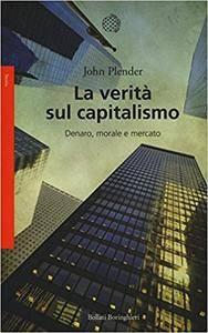 John Plender - La verità sul capitalismo. Denaro, morale e mercato (2016) [Repost]