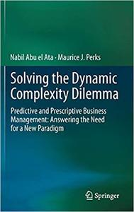 Solving the Dynamic Complexity Dilemma: Predictive and Prescriptive Business Management