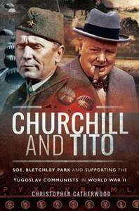 Churchill and Tito : SOE, Bletchley Park and Supporting the Yugoslav Communists in World War II