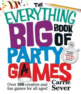 «The Everything Big Book of Party Games: Over 300 Creative and Fun Games for All Ages!» by Carrie Sever