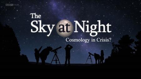 BBC The Sky at Night - Cosmology in Crisis (2019)