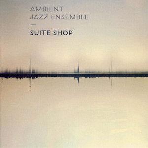 Ambient Jazz Ensemble - Suite Shop (2014)