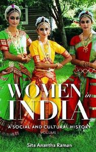 Women in India A Social and Cultural History, Volume 1