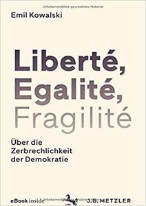 Liberté, Egalité, Fragilité: Über die Zerbrechlichkeit der Demokratie