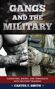 Gangs and the Military : Gangsters, Bikers, and Terrorists with Military Training