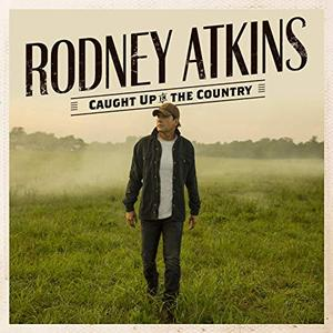 Rodney Atkins - Caught Up In The Country (2019)