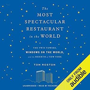The Most Spectacular Restaurant in the World: The Twin Towers, Windows on the World, and the Rebirth of New York [Audiobook]