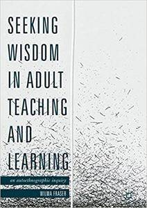 Seeking Wisdom in Adult Teaching and Learning: An Autoethnographic Inquiry