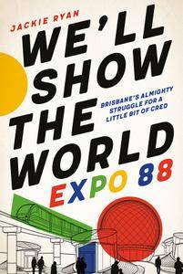 We'll Show the World Expo 88 – Brisbane's Almighty Struggle for a Little Bit of Cred