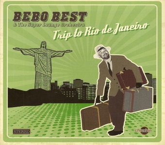 Bebo Best & The Super Lounge Orchestra - Trip To Rio De Janeiro (2015) Re-Up