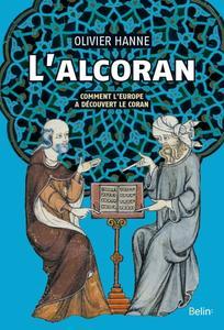 """Olivier Hanne, """"L'alcoran: Comment l'Europe a découvert le Coran"""""""
