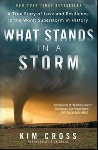 «What Stands in a Storm: A True Story of Love and Resilience in the Worst Superstorm in History» by Kim Cross
