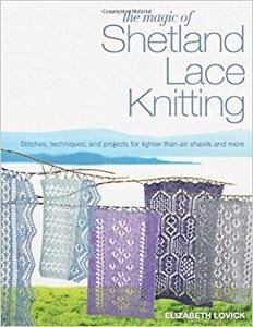 The Magic of Shetland Lace Knitting: Stitches, Techniques, and Projects for Lighter-than-Air Shawls & More (Repost)