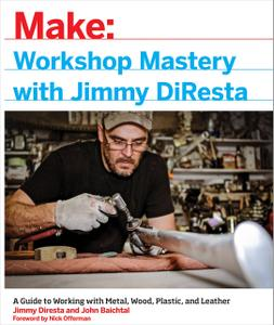 Workshop Mastery with Jimmy DiResta: A Guide to Working With Metal, Wood, Plastic, and Leather (repost)