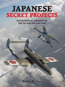 Japanese Secret Projects: Experimental Aircraft of the IJA and IJN 1939-1945