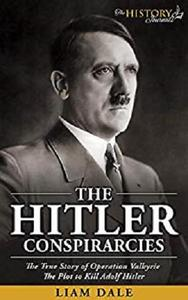 The Hitler Conspirarcies: The True Story of Operation Valkyrie - The Plot to Kill Adolf Hitler (World War 2 History)