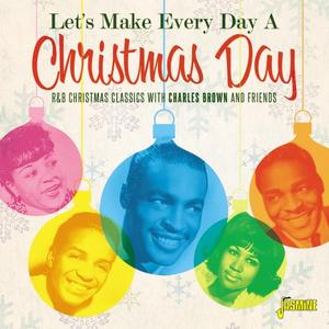 VA - Let's Make Every Day A Christmas Day - R&B Christmas Classics with Charles Brown and Friends (2019)
