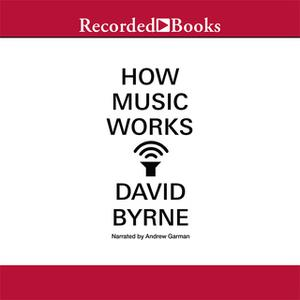 «How Music Works» by David Byrne