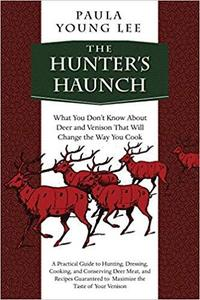The Hunter's Haunch: What You Don?t Know About Deer and Venison That Will Change the Way You Cook