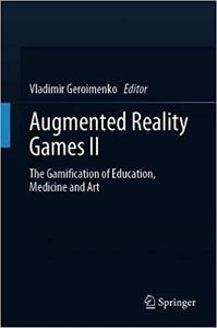 Augmented Reality Games II: The Gamification of Education, Medicine and Art